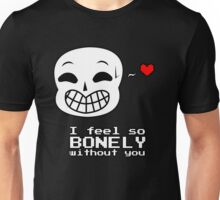 Undertale Sans - I feel so BONELY without you! Unisex T-Shirt