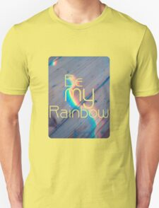 Be my rainbow T-Shirt