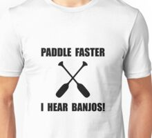 Paddle Faster Hear Banjos Unisex T-Shirt
