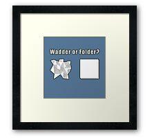 Wadder or Folder? Framed Print