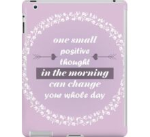 One Small Positive Thought iPad Case/Skin