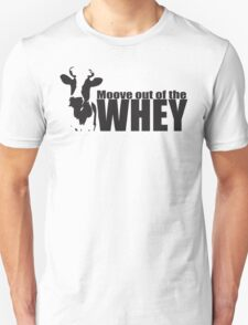 Moove Out Of The Whey T-Shirt