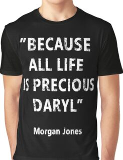 Because All Life Is Precious Daryl Graphic T-Shirt