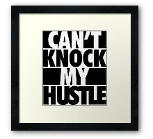 Can't Knock My Hustle - Black Framed Print