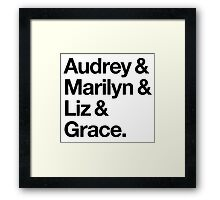 Helvetica Audrey and Marilyn and Liz and Grace. (Black on Light Background) Framed Print