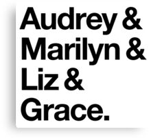 Helvetica Audrey and Marilyn and Liz and Grace. (Black on Light Background) Canvas Print
