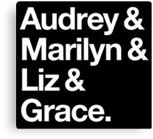 Helvetica Audrey and Marilyn and Liz and Grace. (White on Dark Background) Canvas Print
