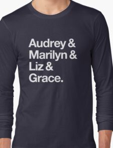Helvetica Audrey and Marilyn and Liz and Grace. (White on Dark Background) Long Sleeve T-Shirt