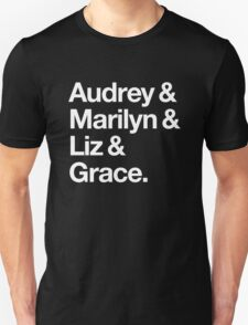 Helvetica Audrey and Marilyn and Liz and Grace. (White on Dark Background) Unisex T-Shirt