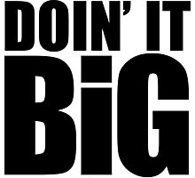 Doin' It Big - Black Photographic Print