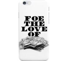 Foe The Love of Money - Black iPhone Case/Skin