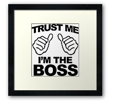 Trust Me I'm the Boss - Black Framed Print