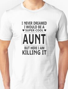 I Never Dreamed I Would Be A Super Cool Aunt Tshirts And Hoodies T-Shirt