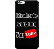 I'd rather be watching YouTube! iPhone Case/Skin