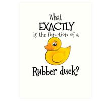 """What exactly is the function of a rubber duck?"" Art Print"