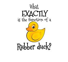 """What exactly is the function of a rubber duck?"" Photographic Print"