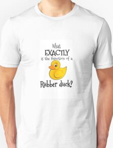 """""""What exactly is the function of a rubber duck?"""" T-Shirt"""