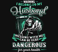 Warning - I belong to my Husband - Don't mess with me T-Shirt