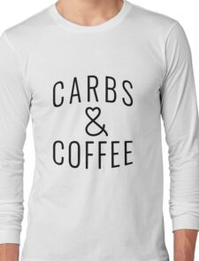 """Funny Quote """"Carbs & Coffee"""" Long Sleeve T-Shirt"""