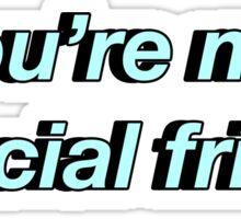 you're my special friend Sticker