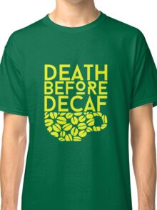 """Funny Quote """"Death Before Decaf"""" Classic T-Shirt"""