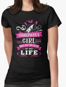 I'm a fisherman's girl and I am the catch of this life - T-shirts & Hoodies T-Shirt