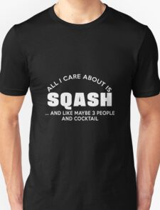 ALL I CARE ABOUT IS SQASH AND LIKE MAYBE 3 PEOPLE AND COCKTAIL T-Shirt