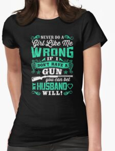Never do a girl like me wrong if I don't have a gun you can bet husband will - T-shirts & Hoodies T-Shirt