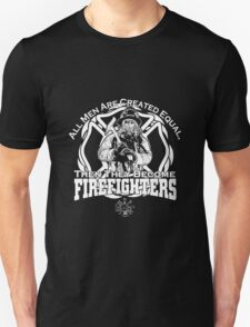 ALL MEN ARE CREATED EQUAL, THEN THEY BECOME FIREFIGHTERS T-Shirt