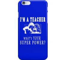 I'M A TEACHER WHAT'S YOUR SUPERPOWER? iPhone Case/Skin