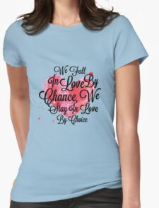 We Fall In Love By Chance, We Stay In Love By Choice Valentines Day Special Quotes Womens Fitted T-Shirt