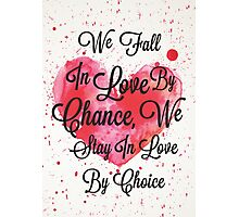 We Fall In Love By Chance, We Stay In Love By Choice - Valentines Day Special Quotes Photographic Print
