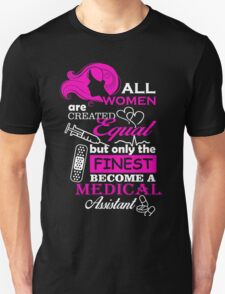 all women are created equal but only the finest become a medical assistant T-Shirt