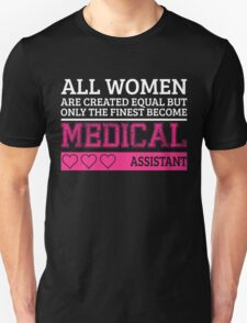all women are created equal but only the finest become a medical assistant_2 T-Shirt