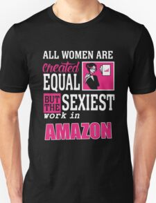 All women are created equal but the sexiest work in amazon T-Shirt