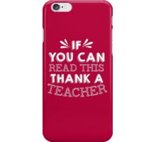 IF YOU CAN READ THIS THEN THANK A TEACHER iPhone Case/Skin