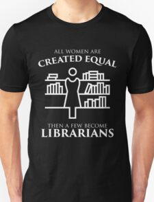 ALL WOMEN ARE CREATED EQUAL THEN A FEW BECOME LIBRARIANS T-Shirt