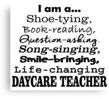I AM A SHOE TYING BOOK READING QUESTION ASKING SONG SINGING SMILE BRINGING LIFE CHANGING DAYCARE TEACHER Canvas Print