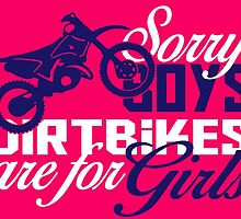 SORRY BOYS DIRTBIKES ARE FOR GIRLS by fashionera