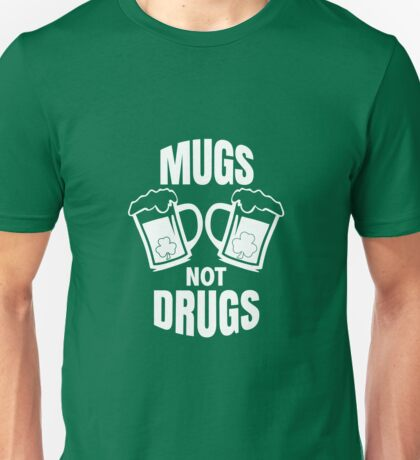 Mugs Not Drugs! St Patricks Day Irish T-Shirt Unisex T-Shirt