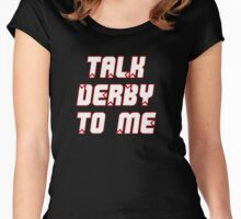 Talk Derby to Me Women's Fitted Scoop T-Shirt