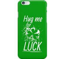 Hug Me For Luck Funny St Patricks Day Irish Clover T-Shirt iPhone Case/Skin