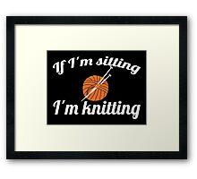 If I'm sitting I'm knitting Framed Print
