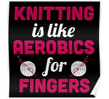Knitting is like aerobics for fingers Poster
