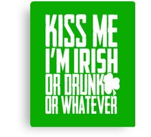 Kiss Me I'm Irish Or Drunk Or Whatever T-Shirt Canvas Print