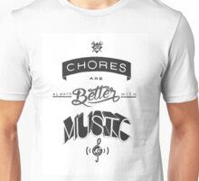 Chores are Always Better with Music Unisex T-Shirt