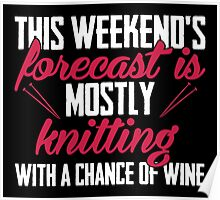 This weekends forecast is mostly knitting with a chance of wine Poster