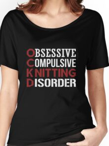 Obsessive, compulsive, knitting disorder Women's Relaxed Fit T-Shirt