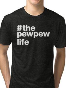 The Pew Pew Life T-shirt Tri-blend T-Shirt