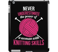 Never underestimate the power of a woman with knitting skills iPad Case/Skin